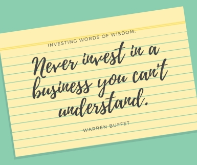 Never invest in anything you don't understand.