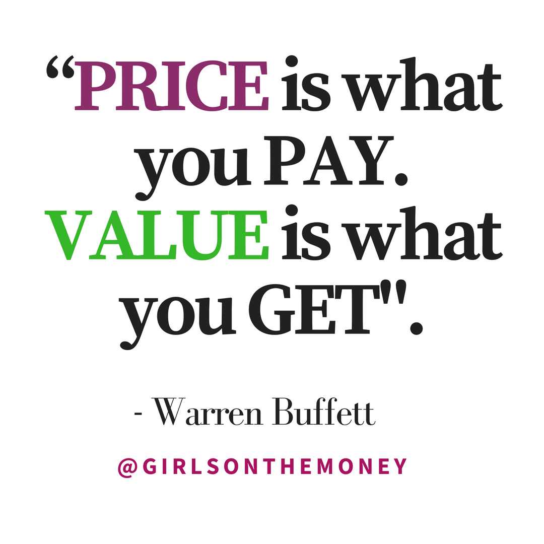 Price Is What You Pay, Value Is What You Get.